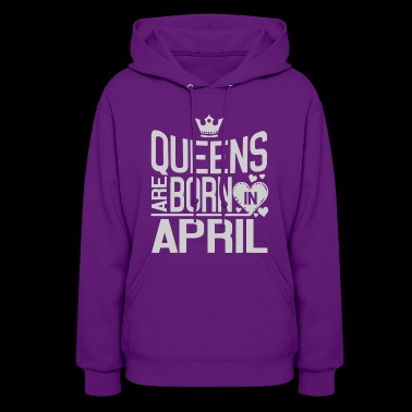 Queens are born in April - Women's Hoodie