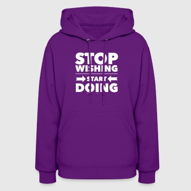 Stop Wishing Start Doing Motivational - Women's Hoodie