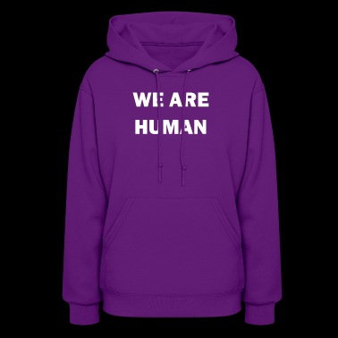 We Are Human by Basement Mastermind - Women's Hoodie