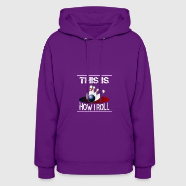 This is how I roll bowling - Women's Hoodie