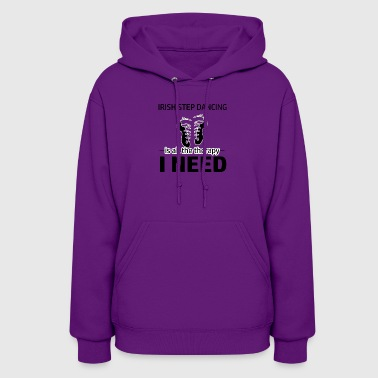 Irish Step-Dancing is my therapy - Women's Hoodie