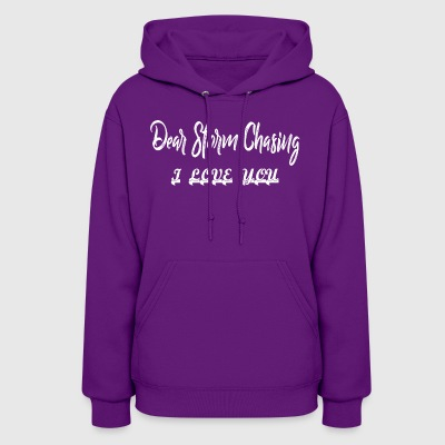 Dear Storm Chasing I Love You - Women's Hoodie