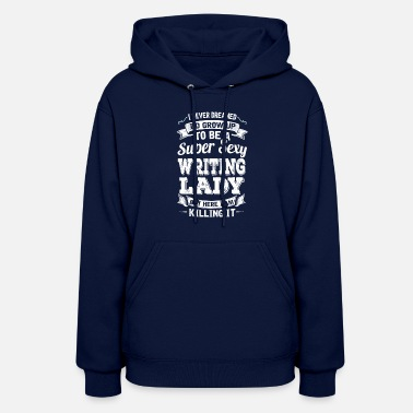 With Writing On Sleeves I'D Grow Up To Be A Super Sexy Writing Lady - Women's Hoodie