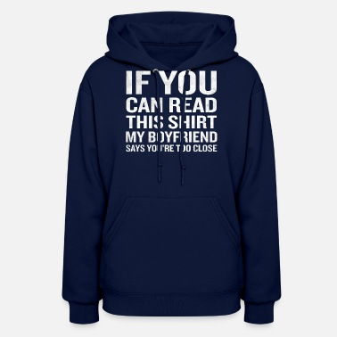 Taken If You Can Read This My Boyfriend Says Too Close - Women's Hoodie