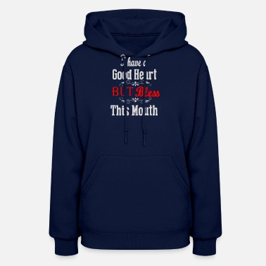 Mouth I have a good heart but bless this mouth - Women's Hoodie