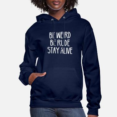 Alive Be Weird Be Rude Stay Alive - Women's Hoodie