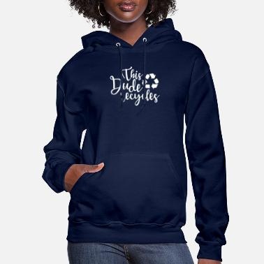 Recycle Recycling This Dude Recycles - Women's Hoodie