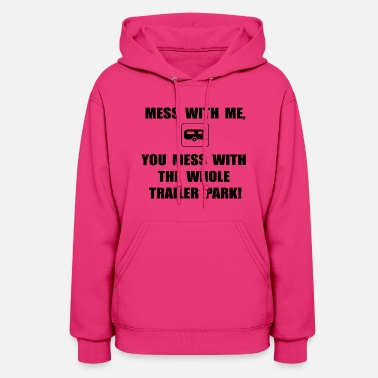 Trailer Mess With Trailer - Women's Hoodie