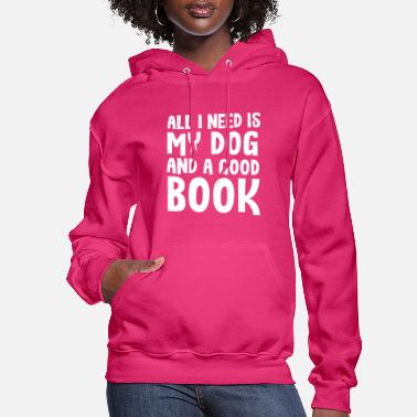All I Need Is My Books And My Dog All i need is my dog and a good book - Women's Hoodie