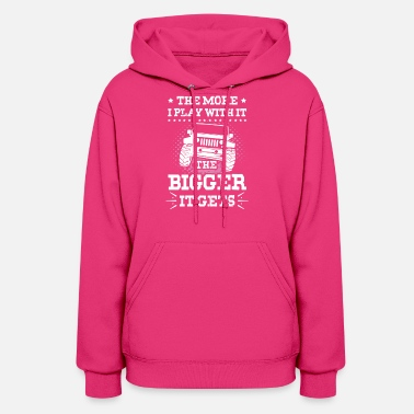 The Bigger It THE MORE I PLAY WITH IT THE BIGGER IT GETS jeep gift T-Shirt - Women's Hoodie