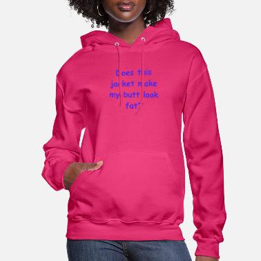 Does this jacket make my butt look fat? - Women's Hoodie
