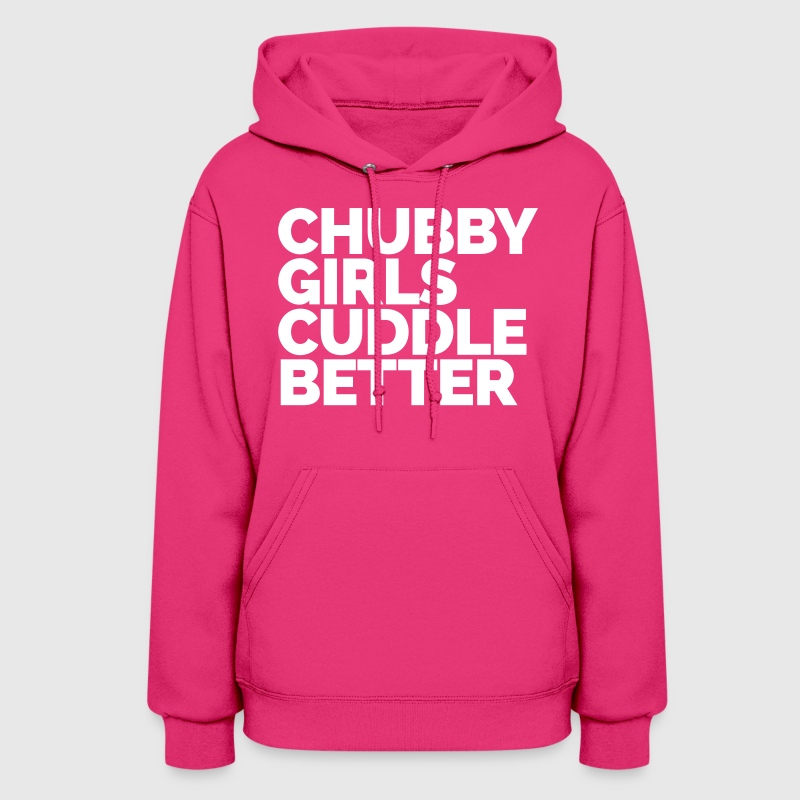 Chubby Girls Cuddle Better  - Women's Hoodie