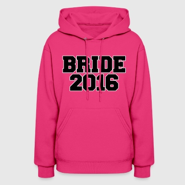 Bride to be 2016 team bride  - Women's Hoodie