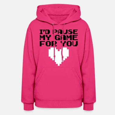 Game Pause My Game For You  - Women's Hoodie