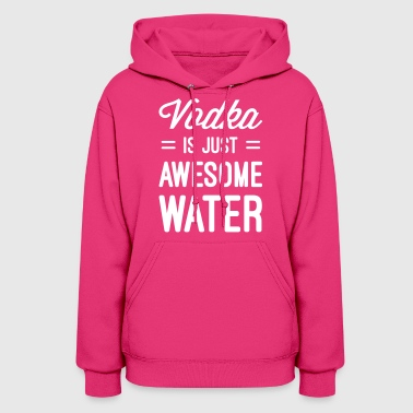 Vodka Vodka Awesome Water  - Women's Hoodie