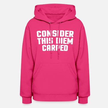 Carpe Diem Consider This Diem Carped  - Women's Hoodie
