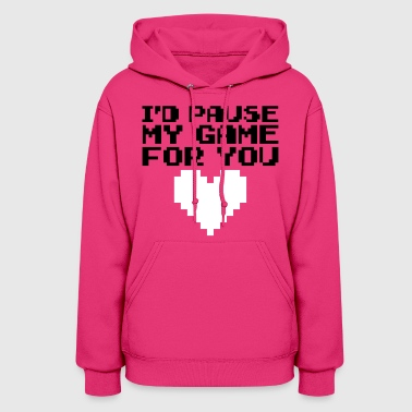 Pause My Game For You  - Women's Hoodie