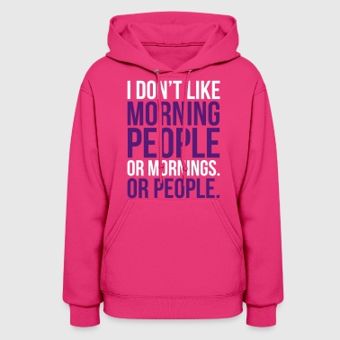 I Don't Like Morning People  - Women's Hoodie