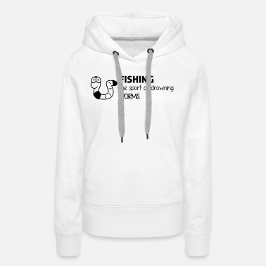 Funny Boat Sayings Fishing: the sport of drowning worms - Women's Premium Hoodie