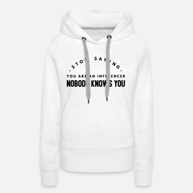 Social Network influencer ? nobody knows you - Women's Premium Hoodie