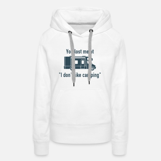 Adventure Hoodies & Sweatshirts - You Lost Me At Camping - Women's Premium Hoodie white