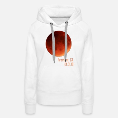First Time Total Lunar Eclipse 2018 Fremont California - Women's Premium Hoodie