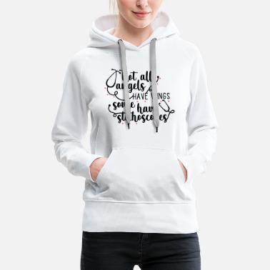 Medicine Not All Angels Have Wings Some Have Stethoscopes - Women's Premium Hoodie