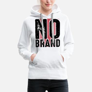 No Brand - For all those who do not need a brand! - Women's Premium Hoodie