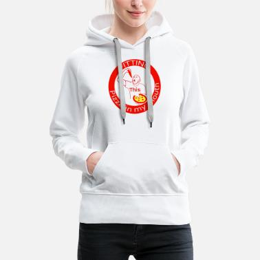 Mouth Fitting This Pizza in my Mouth - Women's Premium Hoodie