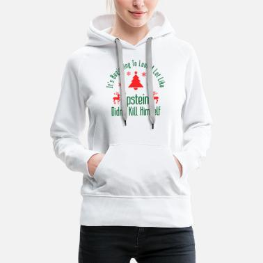 Epstein Didn t Kill Himself Christmas - Women's Premium Hoodie