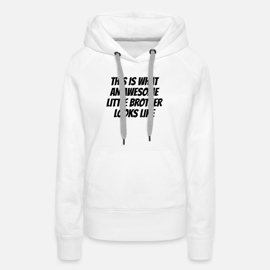 Awesome Hoodies & Sweatshirts - Awesome Little Brother - Women's Premium Hoodie white