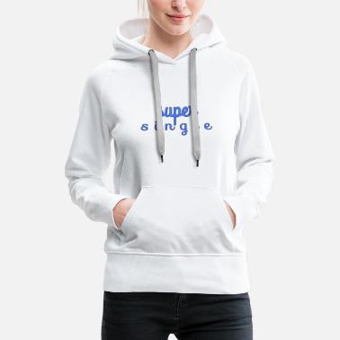 super single - Women's Premium Hoodie