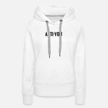 Funny Phrases Anti-You - Women's Premium Hoodie