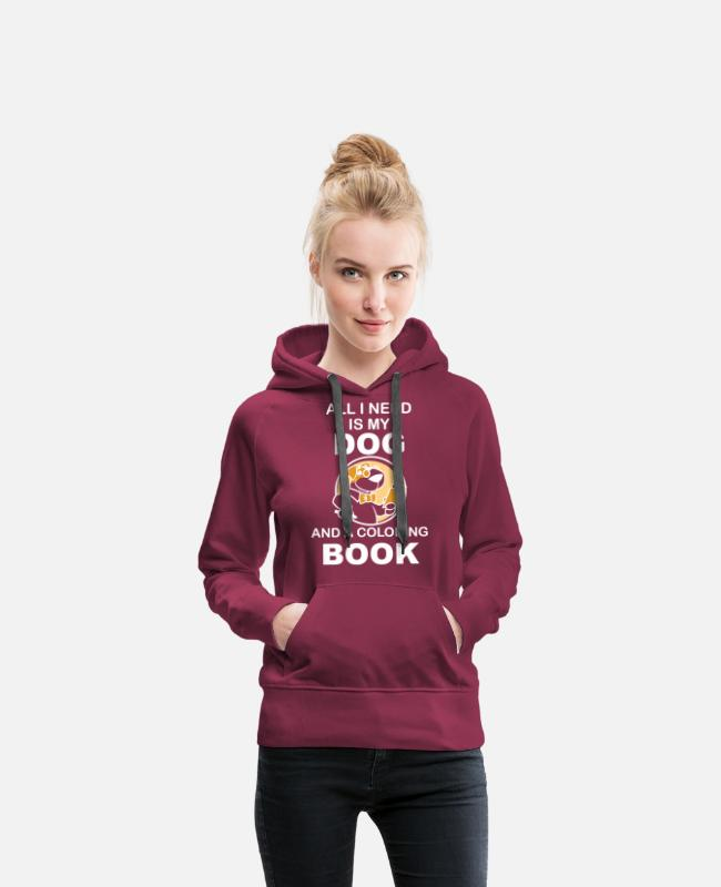 Dog Owner Hoodies & Sweatshirts - All i need is my Dog And a coloring book - Women's Premium Hoodie burgundy