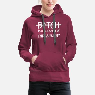 Term Of Endearment Bitch is not a term of Endearment - White Font - Women's Premium Hoodie