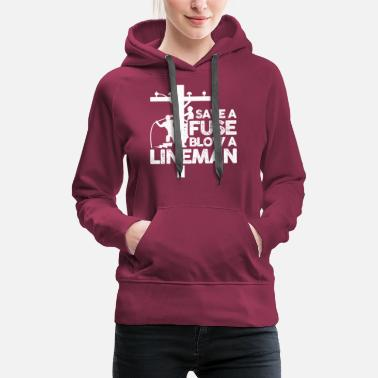 Lineman Save A Fuse Blow A Lineman Electrician Funny Gift - Women's Premium Hoodie