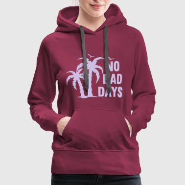 NO BAD DAYS - Women's Premium Hoodie