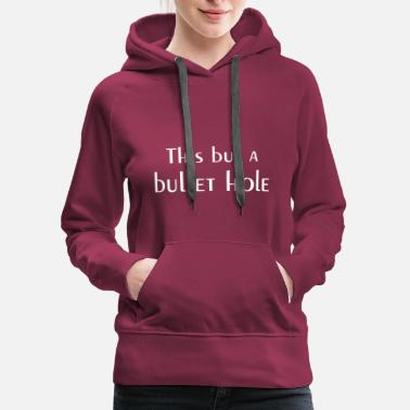 Bullet Hole This but a bullet hole funny - Women's Premium Hoodie