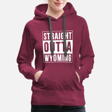 Straight Outta WYOMING - Women's Premium Hoodie
