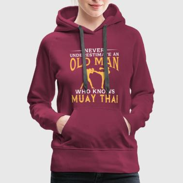 funny An Old Man Who Knows Muay Thai - Women's Premium Hoodie