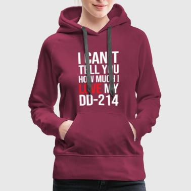 DD 214 MILITARY alumni FUNNY GIFT FREEDOM PAPER - Women's Premium Hoodie