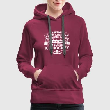 Funny But In My Head I'm Playing Ice Hockey - Women's Premium Hoodie