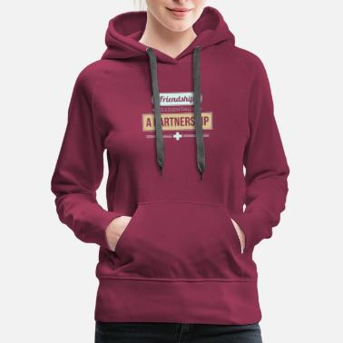 Partnership Friendship is essentially a partnership - Women's Premium Hoodie