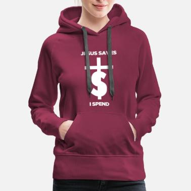 Jesus Fish Jesus Saves I Spend funny statement - Women's Premium Hoodie