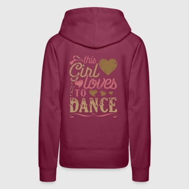 This Girl Loves To Dance Dancing - Women's Premium Hoodie