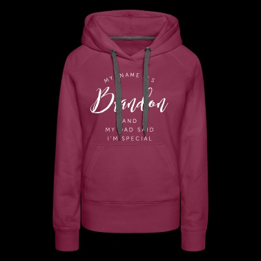 My name is Brandon and my Dad said I'm special - Women's Premium Hoodie
