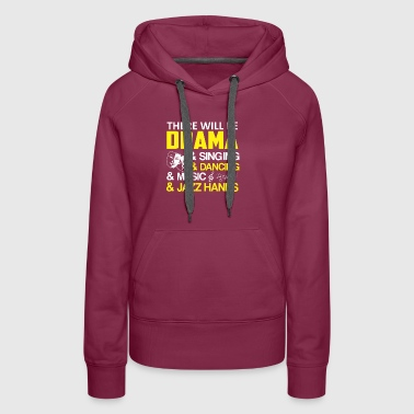 There Will Drama Singing Dancing Theater - Women's Premium Hoodie
