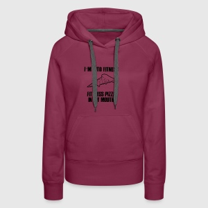I'm into fitness Fit'ness pizza in my mouth - Women's Premium Hoodie