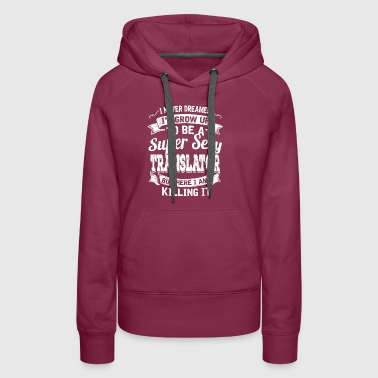 I'D Grow Up To Be A Super Sexy Translator - Women's Premium Hoodie