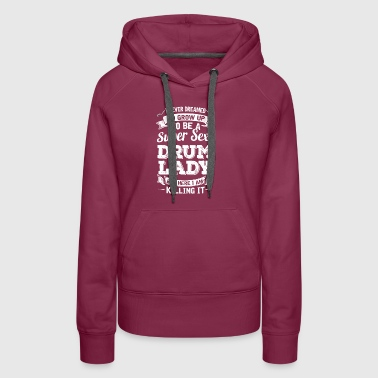 I'D Grow Up To Be A Super Sexy Drum Lady - Women's Premium Hoodie